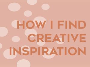 How I find creative inspiration